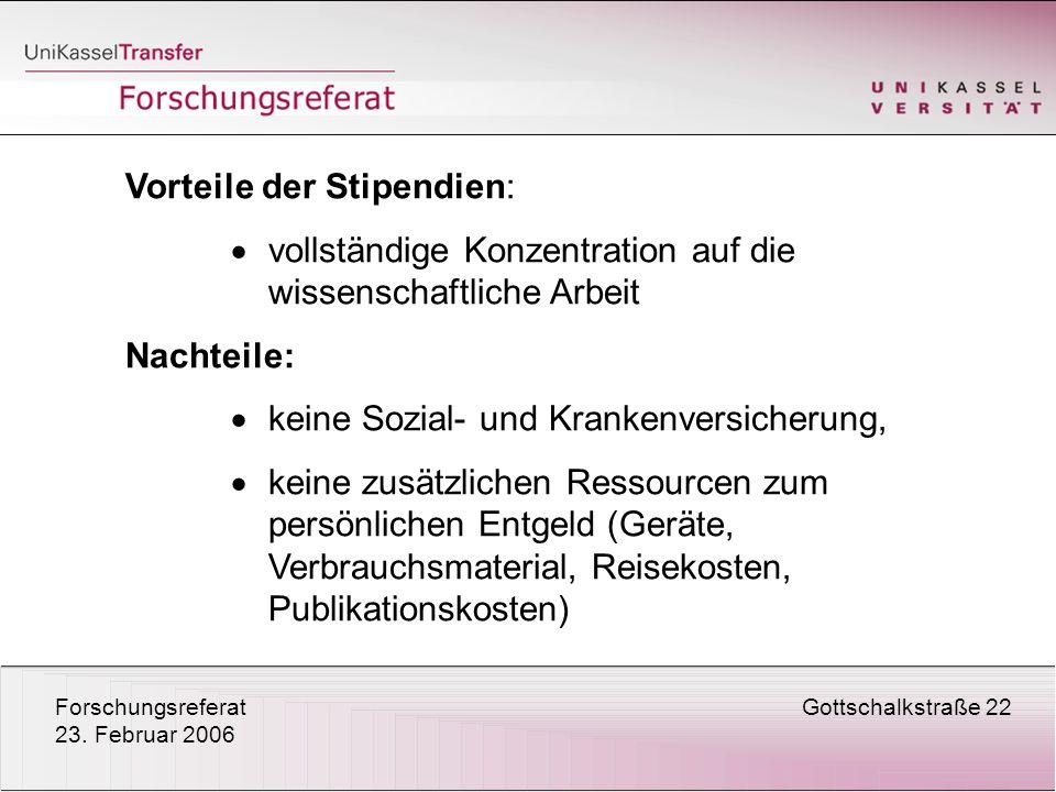 ForschungsreferatGottschalkstraße 22 23. Februar 2006 Vorteile der Stipendien: vollständige Konzentration auf die wissenschaftliche Arbeit Nachteile: