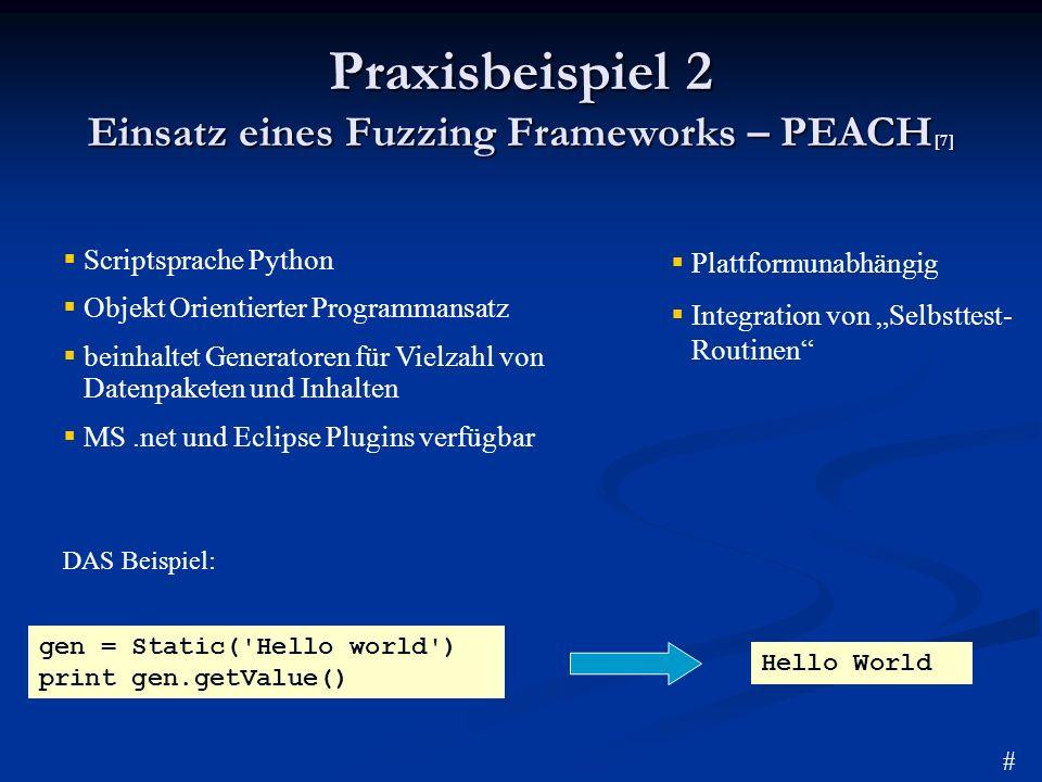 Praxisbeispiel 2 Einsatz eines Fuzzing Frameworks – PEACH [7] gen = Static('Hello world') print gen.getValue() Hello World Scriptsprache Python Objekt