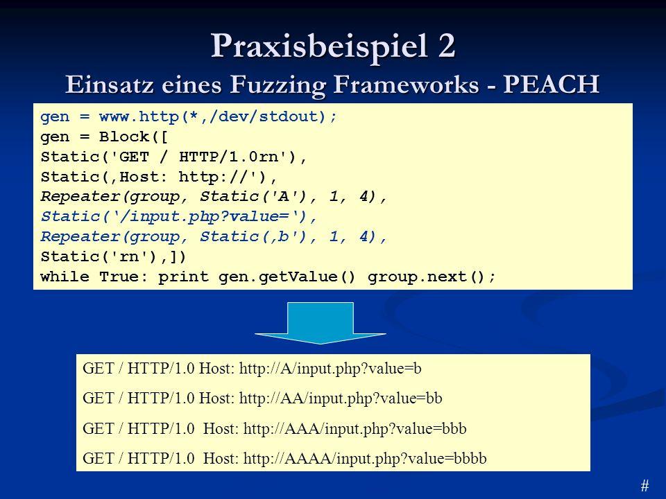 Praxisbeispiel 2 Einsatz eines Fuzzing Frameworks - PEACH gen = www.http(*,/dev/stdout); gen = Block([ Static('GET / HTTP/1.0rn'), Static(Host: http:/