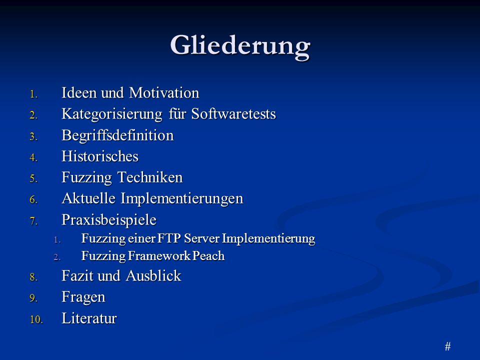 Gliederung 1. Ideen und Motivation 2. Kategorisierung für Softwaretests 3. Begriffsdefinition 4. Historisches 5. Fuzzing Techniken 6. Aktuelle Impleme