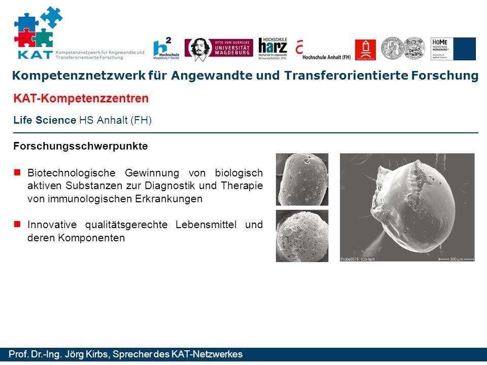 Kompetenznetzwerk für Angewandte und Transferorientierte Forschung Prof. Dr.-Ing. Jörg Kirbs, Sprecher des KAT-Netzwerkes Life Science HS Anhalt (FH)