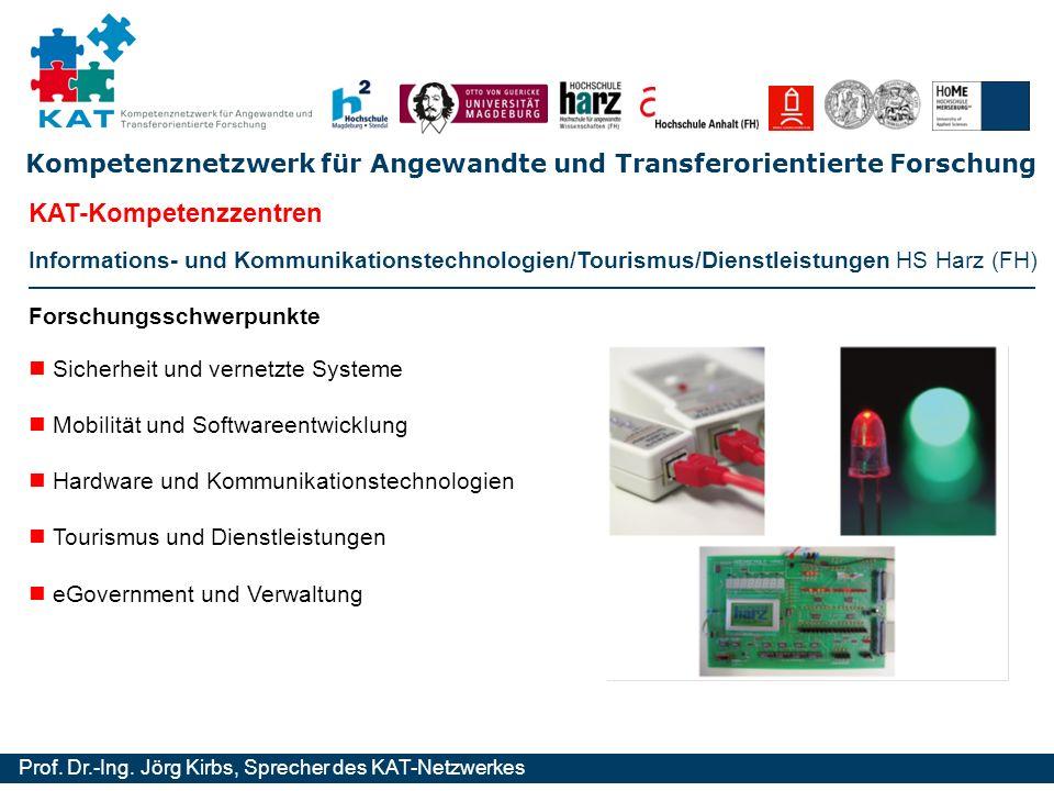 Kompetenznetzwerk für Angewandte und Transferorientierte Forschung Prof. Dr.-Ing. Jörg Kirbs, Sprecher des KAT-Netzwerkes Informations- und Kommunikat