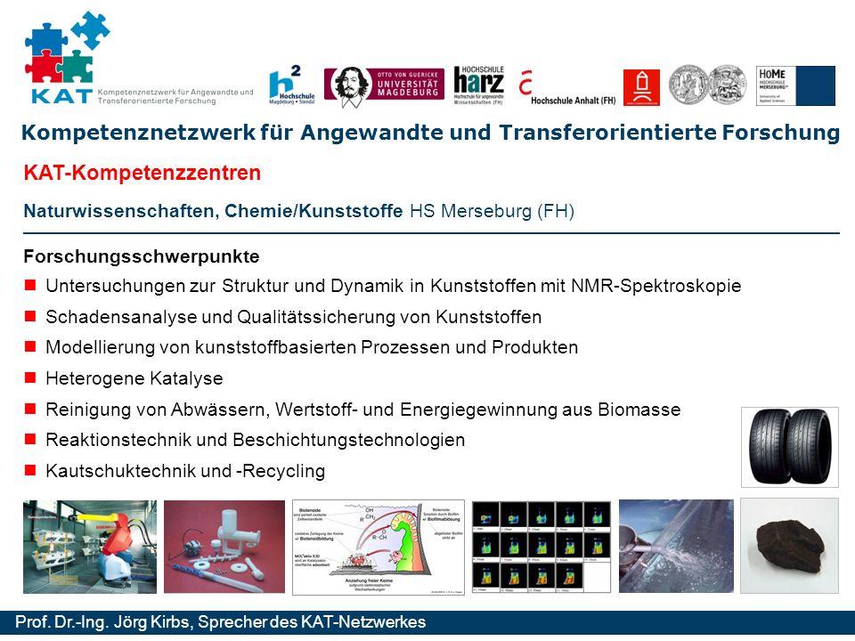 Kompetenznetzwerk für Angewandte und Transferorientierte Forschung Prof. Dr.-Ing. Jörg Kirbs, Sprecher des KAT-Netzwerkes Naturwissenschaften, Chemie/