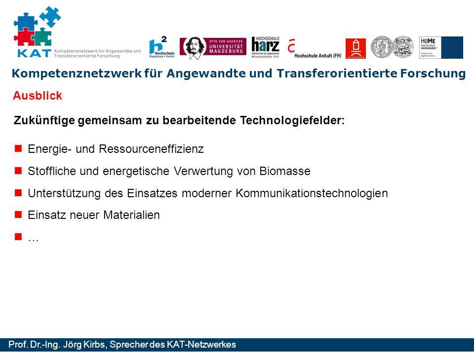Kompetenznetzwerk für Angewandte und Transferorientierte Forschung Prof. Dr.-Ing. Jörg Kirbs, Sprecher des KAT-Netzwerkes Zukünftige gemeinsam zu bear