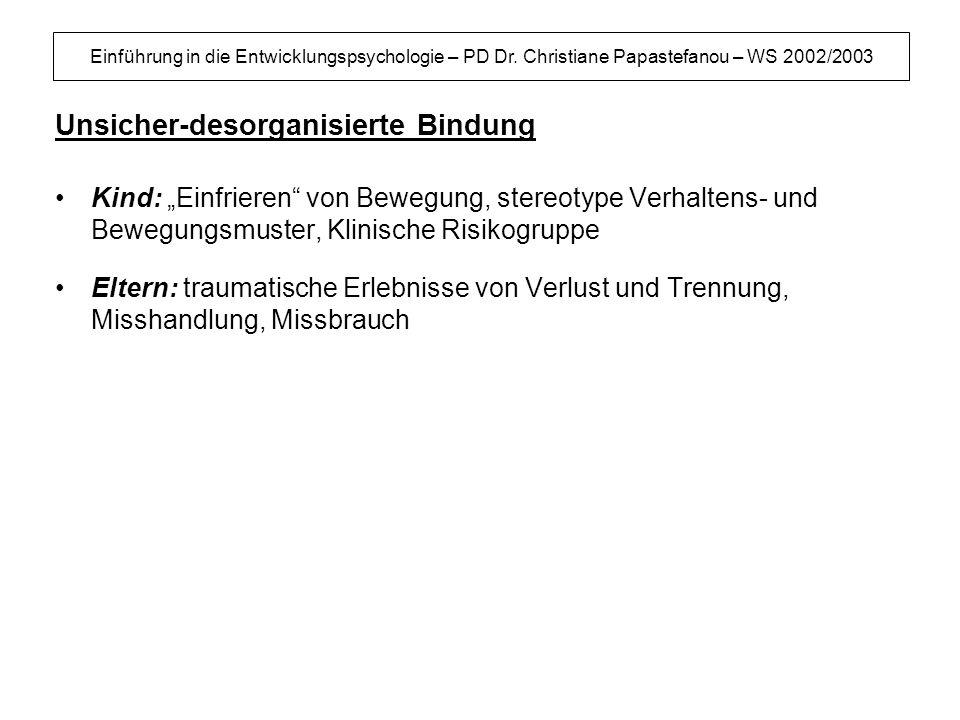 Einführung in die Entwicklungspsychologie – PD Dr. Christiane Papastefanou – WS 2002/2003 Unsicher-desorganisierte Bindung Kind: Einfrieren von Bewegu