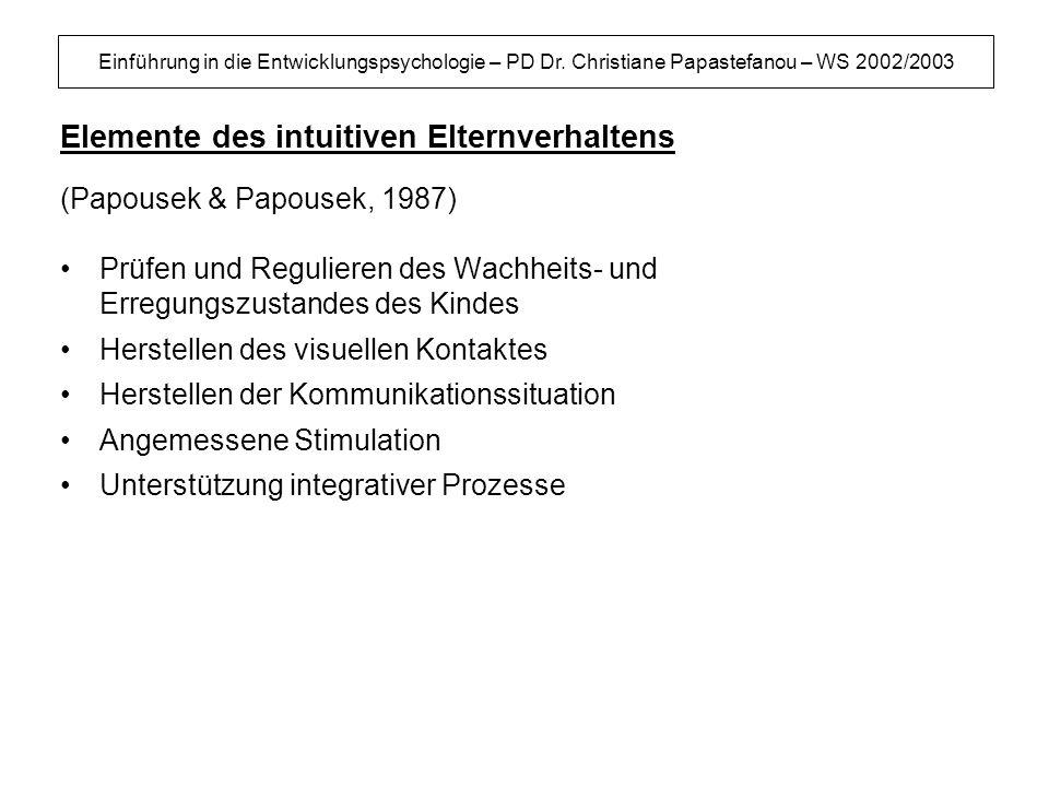 Einführung in die Entwicklungspsychologie – PD Dr. Christiane Papastefanou – WS 2002/2003 Elemente des intuitiven Elternverhaltens Prüfen und Regulier