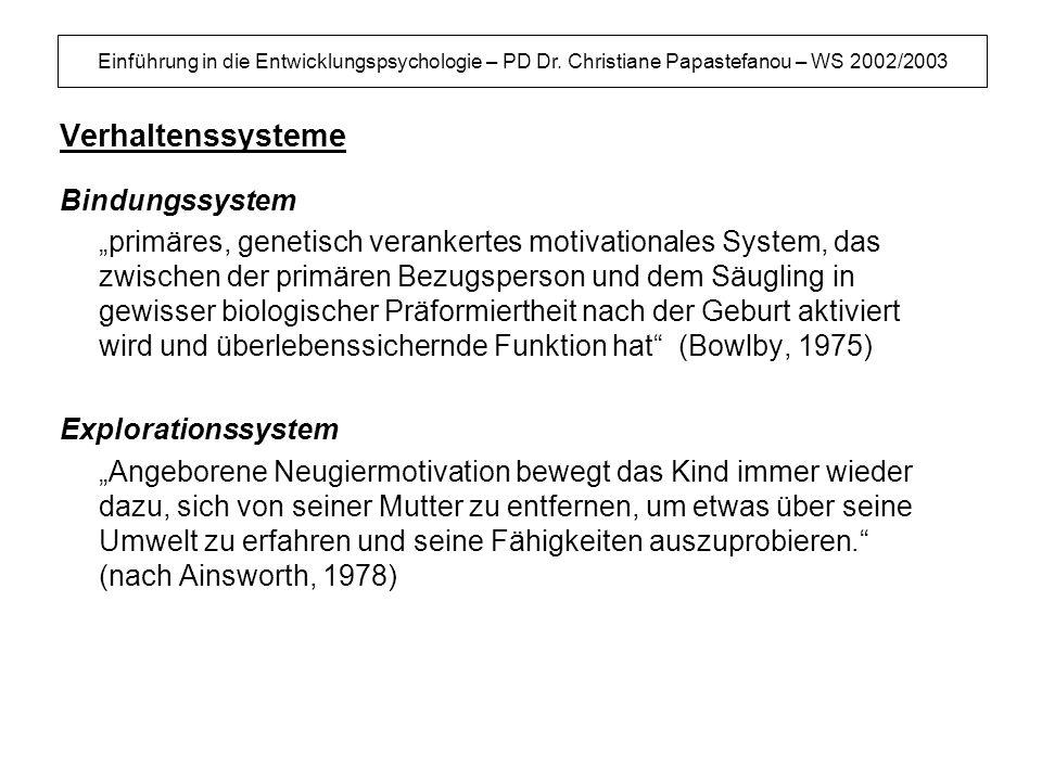 Einführung in die Entwicklungspsychologie – PD Dr. Christiane Papastefanou – WS 2002/2003 Verhaltenssysteme Bindungssystem primäres, genetisch veranke