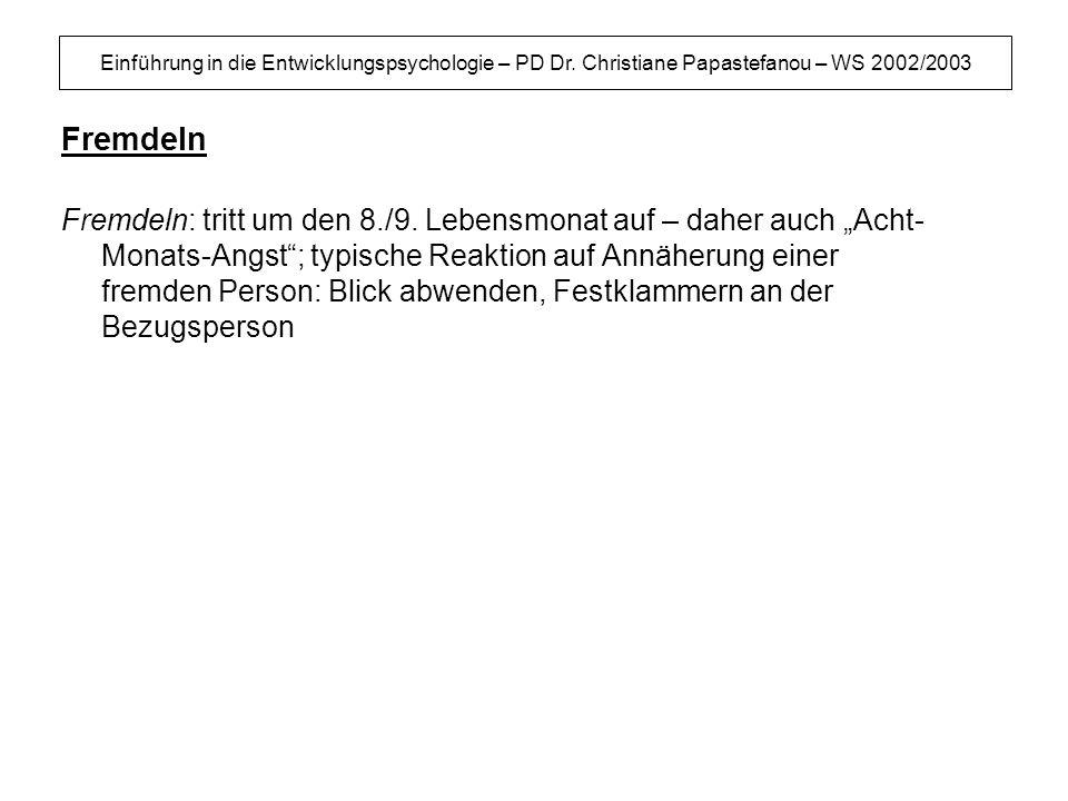 Einführung in die Entwicklungspsychologie – PD Dr. Christiane Papastefanou – WS 2002/2003 Fremdeln Fremdeln: tritt um den 8./9. Lebensmonat auf – dahe