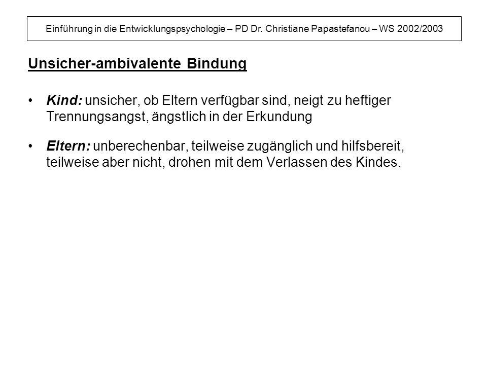 Einführung in die Entwicklungspsychologie – PD Dr. Christiane Papastefanou – WS 2002/2003 Unsicher-ambivalente Bindung Kind: unsicher, ob Eltern verfü