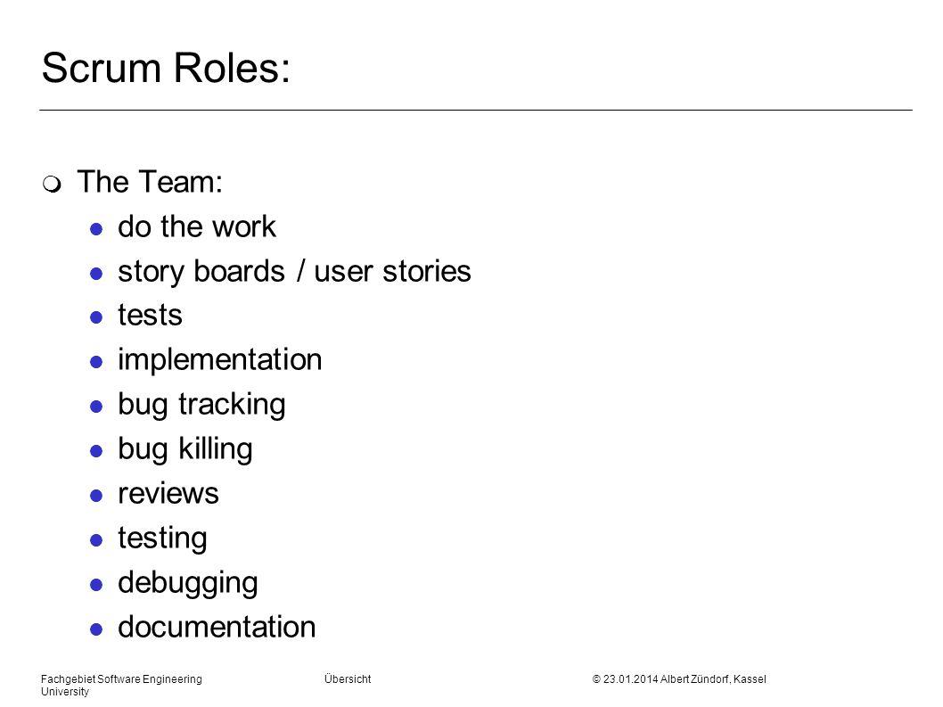 Fachgebiet Software Engineering Übersicht © 23.01.2014 Albert Zündorf, Kassel University Scrum Roles: m The Team: l do the work l story boards / user