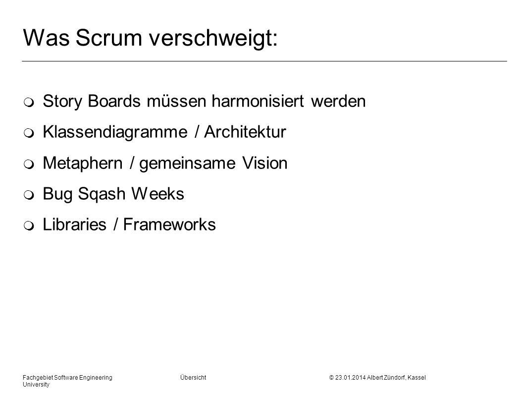 Fachgebiet Software Engineering Übersicht © 23.01.2014 Albert Zündorf, Kassel University Was Scrum verschweigt: m Story Boards müssen harmonisiert wer
