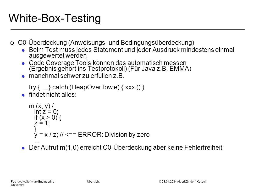 Fachgebiet Software Engineering Übersicht © 23.01.2014 Albert Zündorf, Kassel University White-Box-Testing m C0-Überdeckung (Anweisungs- und Bedingung