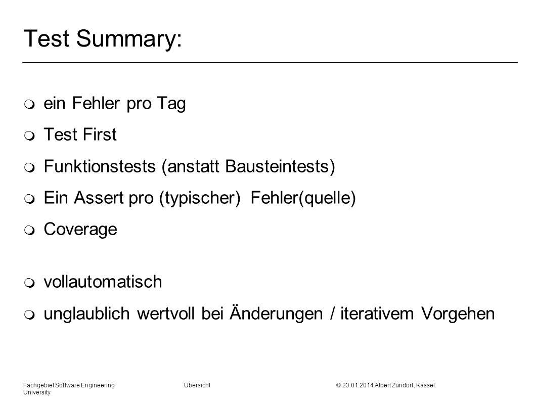 Fachgebiet Software Engineering Übersicht © 23.01.2014 Albert Zündorf, Kassel University Test Summary: m ein Fehler pro Tag m Test First m Funktionste