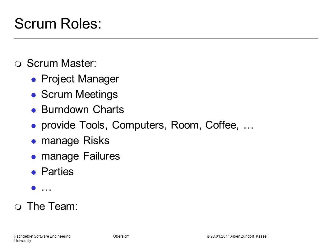 Fachgebiet Software Engineering Übersicht © 23.01.2014 Albert Zündorf, Kassel University Scrum Roles: m Scrum Master: l Project Manager l Scrum Meetin
