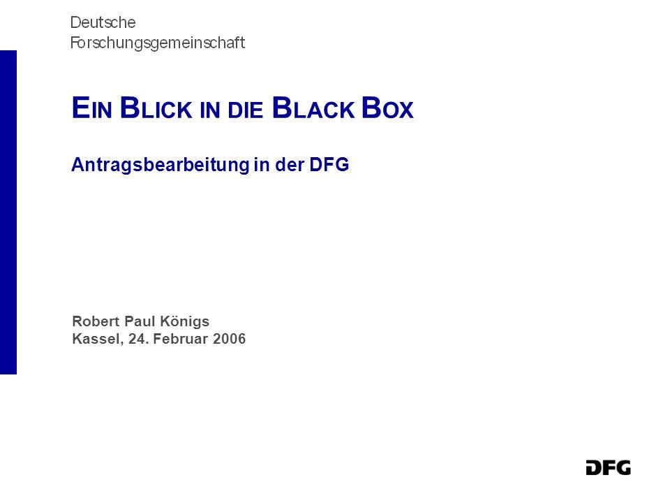 E IN B LICK IN DIE B LACK B OX Antragsbearbeitung in der DFG Robert Paul Königs Kassel, 24.