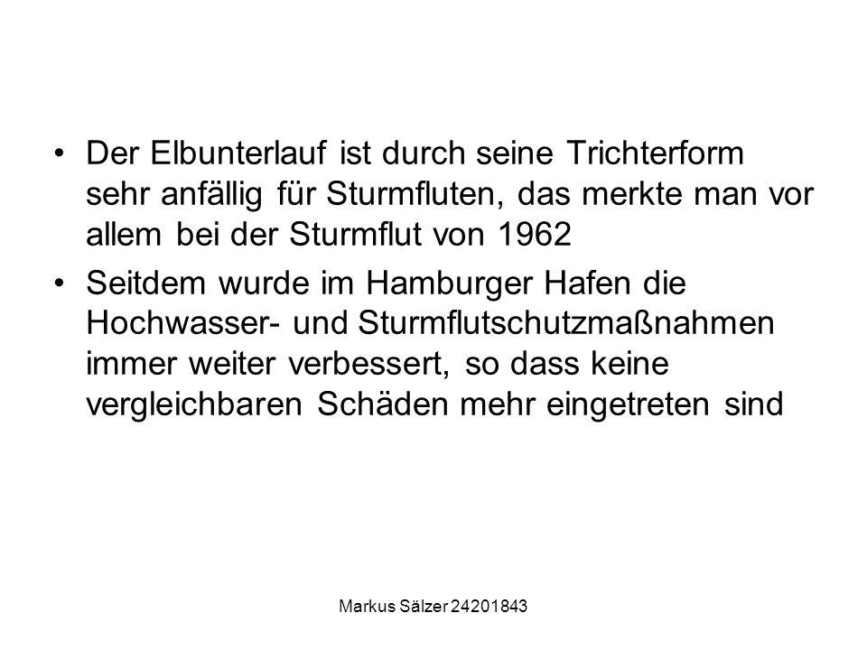 Markus Sälzer 24201843 Der Elbunterlauf ist durch seine Trichterform sehr anfällig für Sturmfluten, das merkte man vor allem bei der Sturmflut von 196