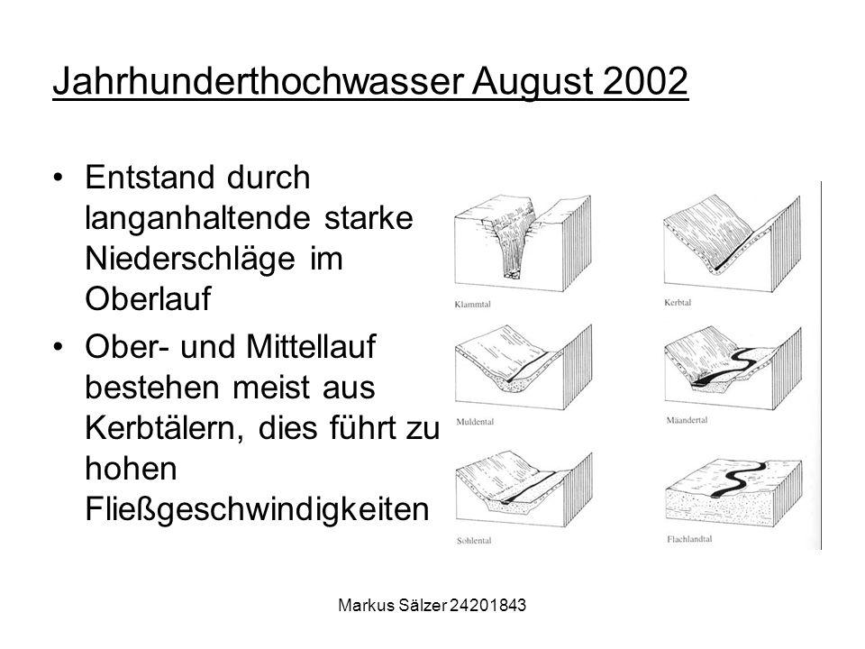 Markus Sälzer 24201843 Jahrhunderthochwasser August 2002 Entstand durch langanhaltende starke Niederschläge im Oberlauf Ober- und Mittellauf bestehen