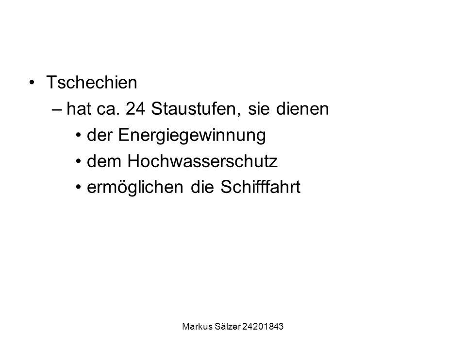 Markus Sälzer 24201843 Tschechien –hat ca. 24 Staustufen, sie dienen der Energiegewinnung dem Hochwasserschutz ermöglichen die Schifffahrt