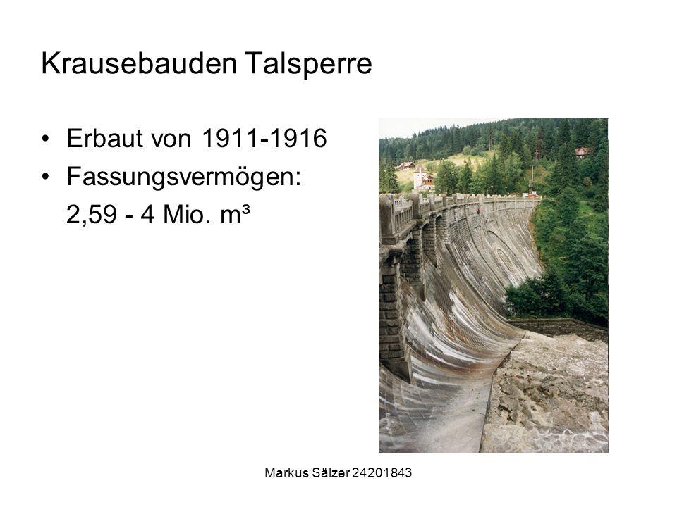 Markus Sälzer 24201843 Krausebauden Talsperre Erbaut von 1911-1916 Fassungsvermögen: 2,59 - 4 Mio. m³
