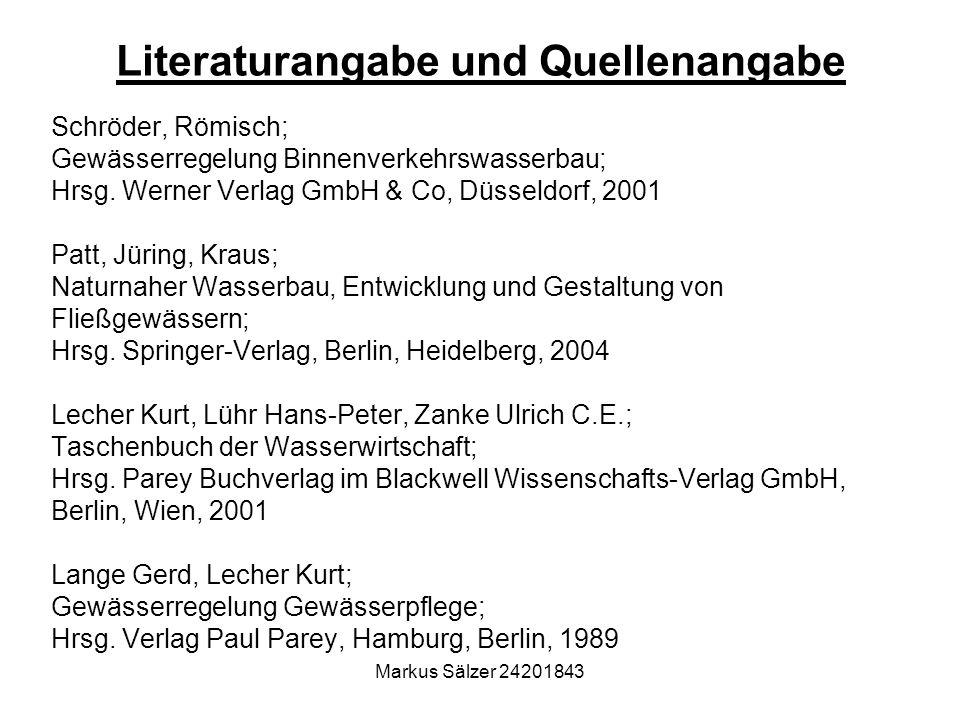Markus Sälzer 24201843 Literaturangabe und Quellenangabe Schröder, Römisch; Gewässerregelung Binnenverkehrswasserbau; Hrsg. Werner Verlag GmbH & Co, D