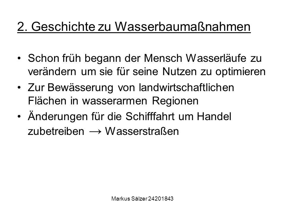 Markus Sälzer 24201843 Maßnahmen zur Schiffbarmachung: –durch Aushub und Verbreiterung des Flußbettes –Fließgewässerbegradigung –Buhnen –Staustufen –Schleusen –etc.