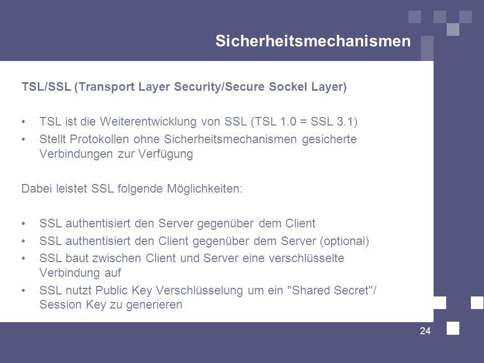Sicherheitsmechanismen TSL/SSL (Transport Layer Security/Secure Sockel Layer) TSL ist die Weiterentwicklung von SSL (TSL 1.0 = SSL 3.1) Stellt Protoko