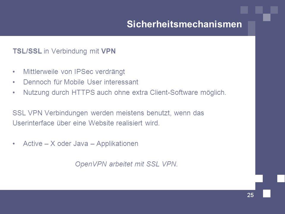 Sicherheitsmechanismen TSL/SSL in Verbindung mit VPN Mittlerweile von IPSec verdrängt Dennoch für Mobile User interessant Nutzung durch HTTPS auch ohn