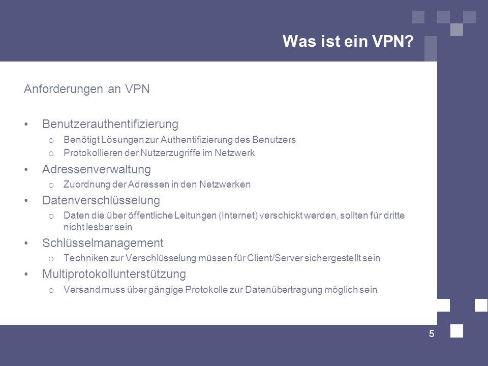 Was ist ein VPN? Anforderungen an VPN Benutzerauthentifizierung o Benötigt Lösungen zur Authentifizierung des Benutzers o Protokollieren der Nutzerzug
