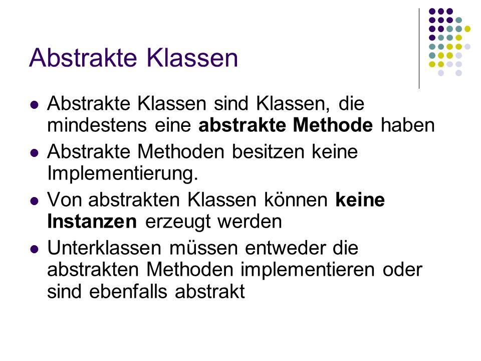Abstrakte Klassen Abstrakte Klassen sind Klassen, die mindestens eine abstrakte Methode haben Abstrakte Methoden besitzen keine Implementierung. Von a