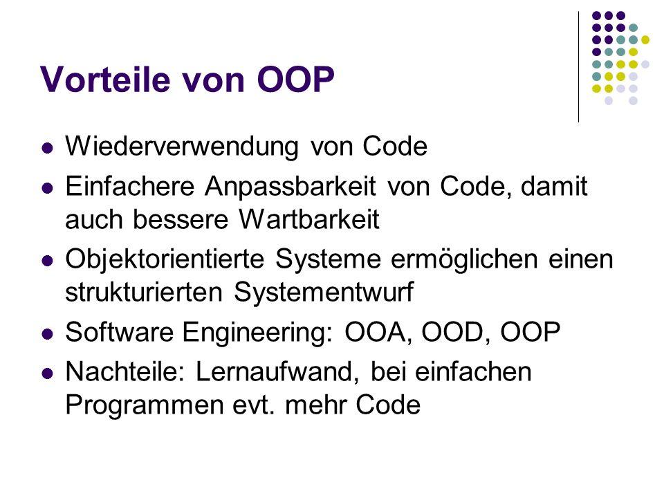 Vorteile von OOP Wiederverwendung von Code Einfachere Anpassbarkeit von Code, damit auch bessere Wartbarkeit Objektorientierte Systeme ermöglichen ein