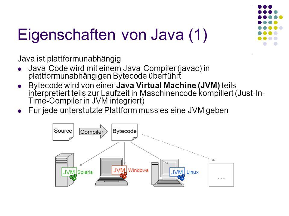 Eigenschaften von Java (1) Java ist plattformunabhängig Java-Code wird mit einem Java-Compiler (javac) in plattformunabhängigen Bytecode überführt Byt