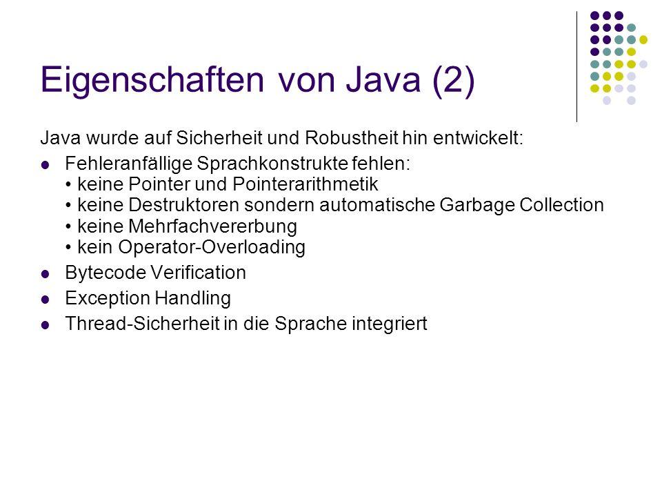 Eigenschaften von Java (2) Java wurde auf Sicherheit und Robustheit hin entwickelt: Fehleranfällige Sprachkonstrukte fehlen: keine Pointer und Pointer