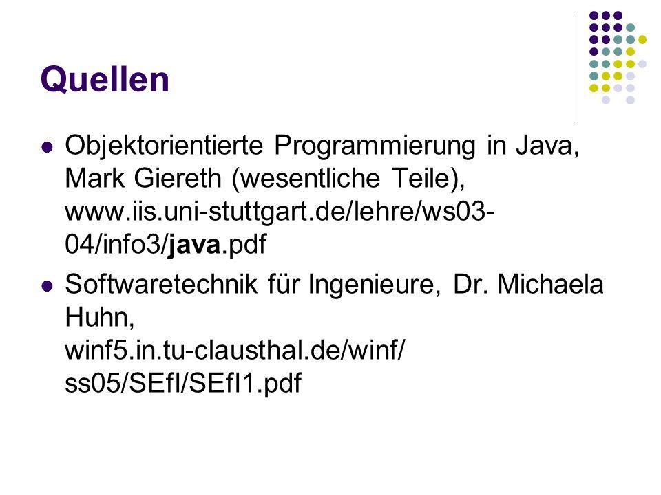 Quellen Objektorientierte Programmierung in Java, Mark Giereth (wesentliche Teile), www.iis.uni-stuttgart.de/lehre/ws03- 04/info3/java.pdf Softwaretec