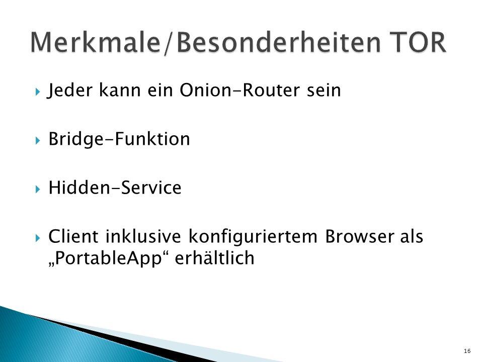 Jeder kann ein Onion-Router sein Bridge-Funktion Hidden-Service Client inklusive konfiguriertem Browser als PortableApp erhältlich 16