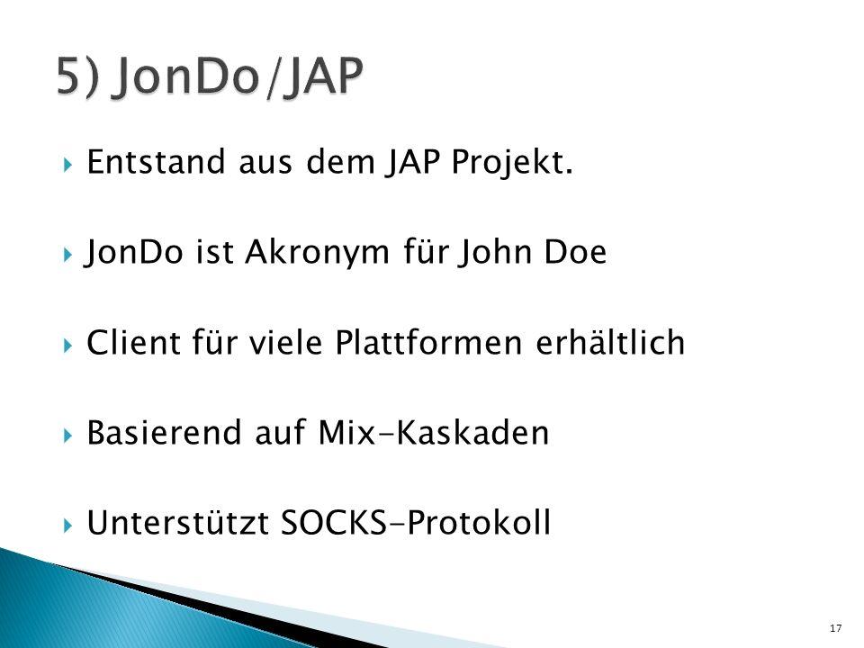 Entstand aus dem JAP Projekt. JonDo ist Akronym für John Doe Client für viele Plattformen erhältlich Basierend auf Mix-Kaskaden Unterstützt SOCKS-Prot