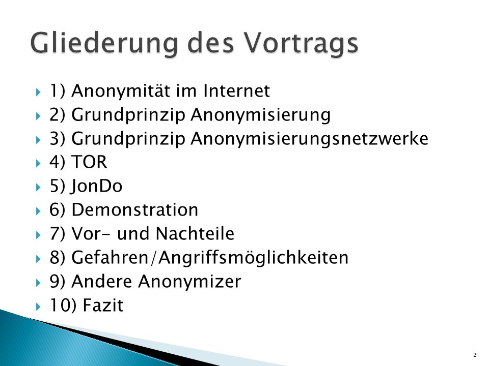 1) Anonymität im Internet 2) Grundprinzip Anonymisierung 3) Grundprinzip Anonymisierungsnetzwerke 4) TOR 5) JonDo 6) Demonstration 7) Vor- und Nachtei