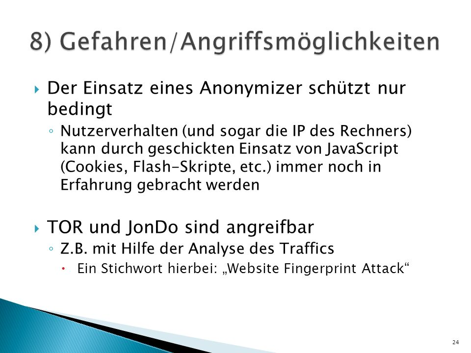 Der Einsatz eines Anonymizer schützt nur bedingt Nutzerverhalten (und sogar die IP des Rechners) kann durch geschickten Einsatz von JavaScript (Cookie