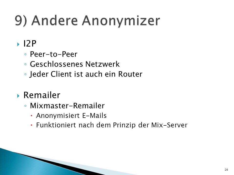I2P Peer-to-Peer Geschlossenes Netzwerk Jeder Client ist auch ein Router Remailer Mixmaster-Remailer Anonymisiert E-Mails Funktioniert nach dem Prinzi