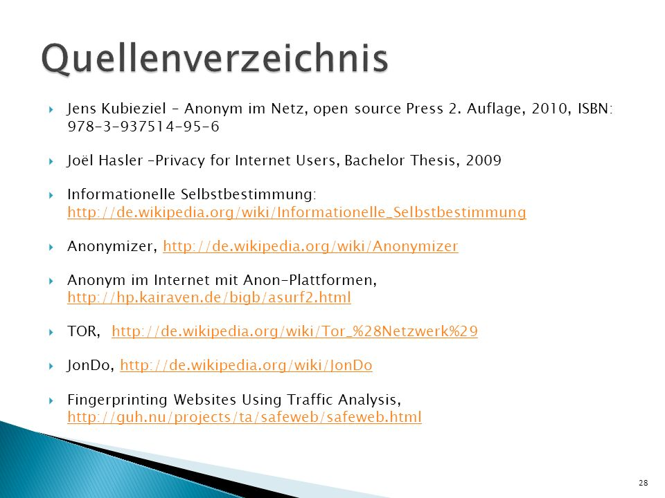 Jens Kubieziel – Anonym im Netz, open source Press 2. Auflage, 2010, ISBN: 978-3-937514-95-6 Joël Hasler –Privacy for Internet Users, Bachelor Thesis,