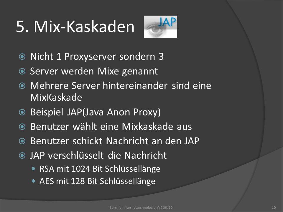 5. Mix-Kaskaden Nicht 1 Proxyserver sondern 3 Server werden Mixe genannt Mehrere Server hintereinander sind eine MixKaskade Beispiel JAP(Java Anon Pro