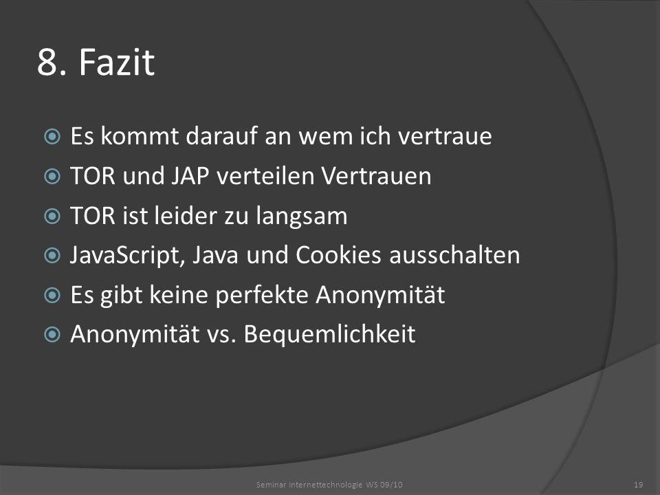 8. Fazit Es kommt darauf an wem ich vertraue TOR und JAP verteilen Vertrauen TOR ist leider zu langsam JavaScript, Java und Cookies ausschalten Es gib