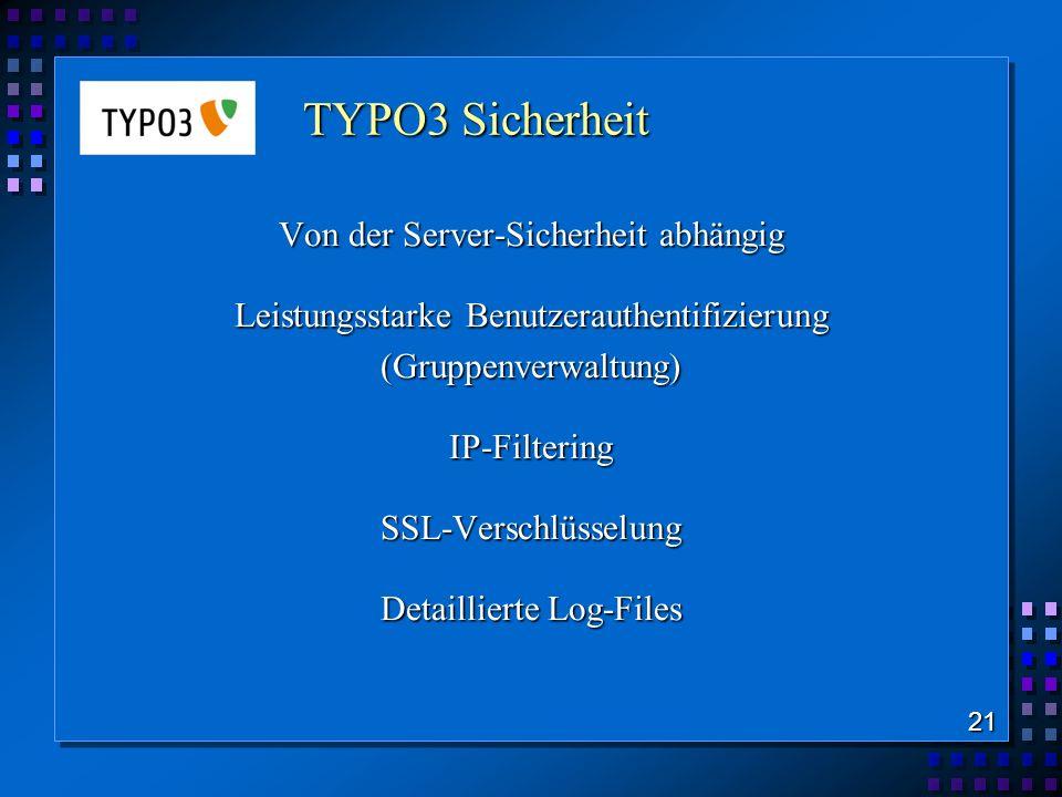 TYPO3 Sicherheit Von der Server-Sicherheit abhängig Leistungsstarke Benutzerauthentifizierung (Gruppenverwaltung)IP-FilteringSSL-Verschlüsselung Detai