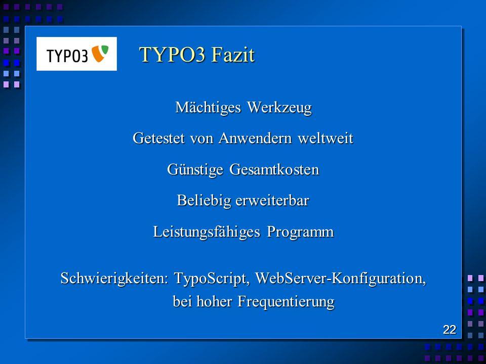 TYPO3 Fazit Mächtiges Werkzeug Getestet von Anwendern weltweit Günstige Gesamtkosten Beliebig erweiterbar Leistungsfähiges Programm Schwierigkeiten: T
