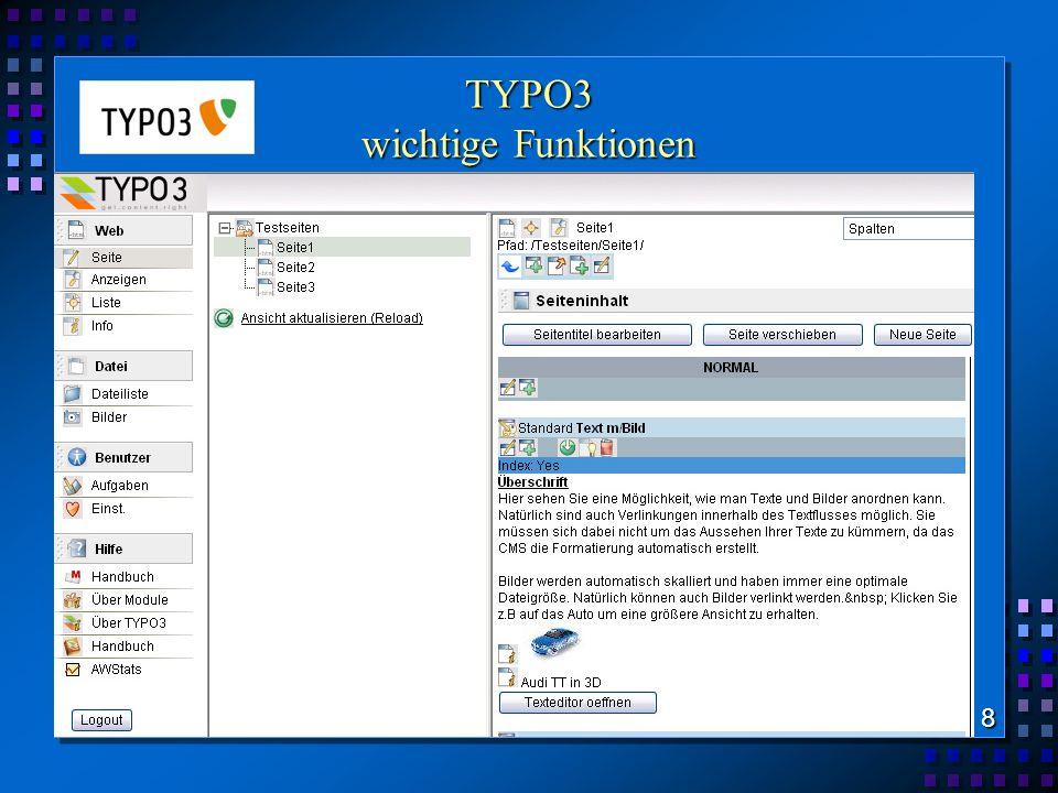 TYPO3 wichtige Funktionen webbasierte Verwaltung von Content Trennung von Inhalt und Layout Templates zur Verknüpfung von Inhalt, Layout und Funktion