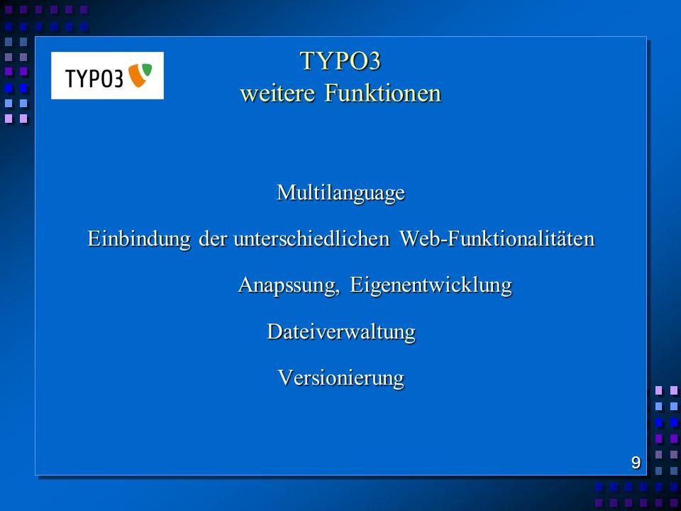 TYPO3 weitere Funktionen Multilanguage Einbindung der unterschiedlichen Web-Funktionalitäten Anapssung, Eigenentwicklung DateiverwaltungVersionierung