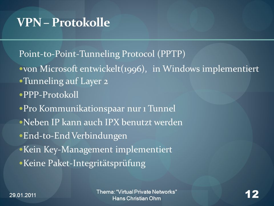 29.01.2011 12 Thema: Virtual Private Networks Hans Christian Ohm VPN – Protokolle Point-to-Point-Tunneling Protocol (PPTP) von Microsoft entwickelt(19