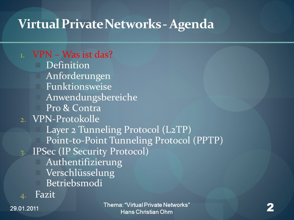 29.01.2011 2 Thema: Virtual Private Networks Hans Christian Ohm Virtual Private Networks - Agenda 1. VPN – Was ist das? Definition Anforderungen Funkt