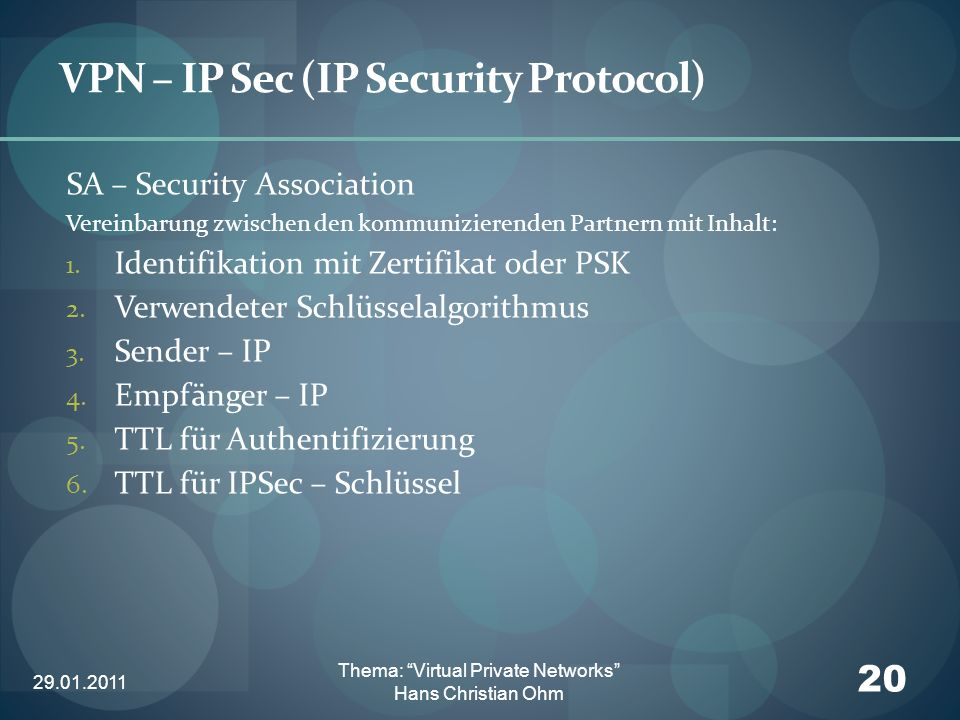 29.01.2011 20 Thema: Virtual Private Networks Hans Christian Ohm VPN – IP Sec (IP Security Protocol) SA – Security Association Vereinbarung zwischen d