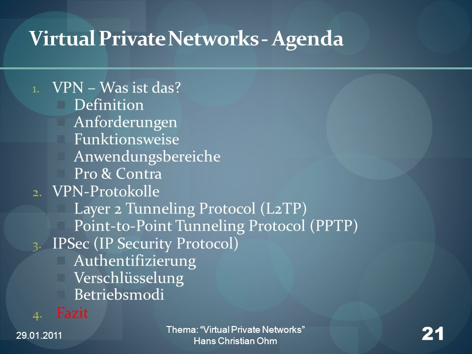 29.01.2011 21 Thema: Virtual Private Networks Hans Christian Ohm Virtual Private Networks - Agenda 1. VPN – Was ist das? Definition Anforderungen Funk