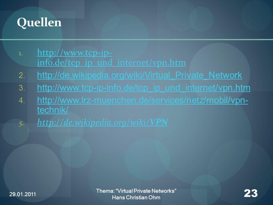 29.01.2011 23 Thema: Virtual Private Networks Hans Christian Ohm Quellen 1. http://www.tcp-ip- info.de/tcp_ip_und_internet/vpn.htm http://www.tcp-ip-